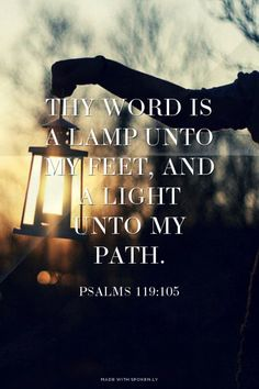 Thy word is a lamp unto my feet, and a light unto my path. - Psalms 119:105 | Gilbert made this with Spoken.ly