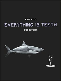 Everything is Teeth, by Evie Wyld and Joe Sumner