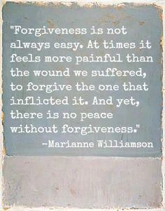 """Forgiveness is not always easy. At times it feels more painful than the wound we suffered, to forgive the one that inflicted it. And yet, there is no peace without forgiveness"" -Marianne Williamson Great Quotes, Quotes To Live By, Me Quotes, Inspirational Quotes, Motivational Quotes, Positive Quotes, Wisdom Quotes, Music Quotes, Hard Quotes"