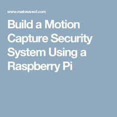 Build a Motion Capture Security System Using a Raspberry Pi