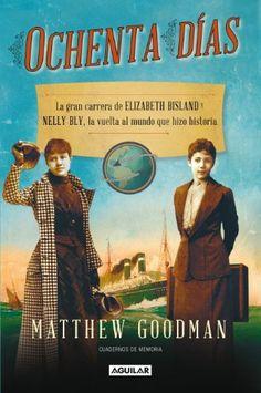 Ochenta días. La gran carrera de Elizabeth Bisland y Nelly Bly, la vuelta al mundo que hizo historia de Matthew Goodman, http://www.amazon.es/dp/B00HUDNGOC/ref=cm_sw_r_pi_dp_AsCKub1718AZY