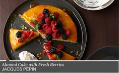 Almond Cake with Fresh Berries Jacques Pepin Classic Recipes   Classic in Aspen 2014   Food & Wine