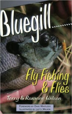 Bluegill Fly Fishing & Flies: Roxanne Wilson, Terry Wilson: 9781571881762: Amazon.com: Books
