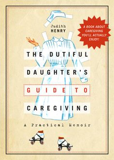 The Dutiful Daughter's Guide to Caregiving : A Practical Memoir by Judith Henry | Animated Book Cover