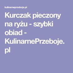 Kurczak pieczony na ryżu - szybki obiad - KulinarnePrzeboje.pl