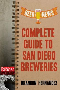 San Diego Beer News: Complete Guide to San Diego Breweries (Reader Guides) by Brandon Hernández
