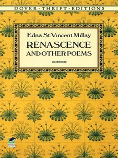Renascence and Other Poems by Edna St. Vincent Millay  Treasury of 23 works by American poet renowned for the lyric beauty of her early works. In addition to the title poem, this collection includes 'Interim,' 'Sorrow,' 'Ashes of Life,' 'Three Songs of Shattering,' 'The Dream,' 'When the Year Grows Old,' and others, including 6 sonnets. Alphabetical lists of titles and first lines. #doverthrift #classiclit #poetry #doverthrift #classiclit #poetry
