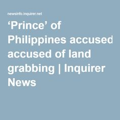 'Prince' of Philippines accused of land grabbing Landing, Philippines, Prince, Politics, News, Political Books