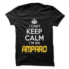 Keep Calm I am ... AMPARO - Awesome Keep Calm Shirt ! - t shirt maker #shirt #teeshirt