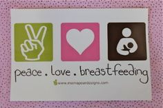 peace, love, breastfeeding. :)