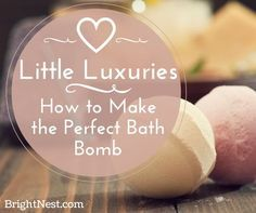 BrightNest   Little Luxuries: How to Make the Perfect Bath Bomb