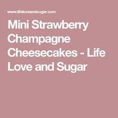 Mini Strawberry Champagne Cheesecakes - Life Love and Sugar