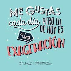 Me gustas cada día pero lo de hoy es una EXAGERACIÓN!!