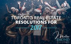 If you plan on setting goals, you might want to consider setting them around your home and Toronto's really hot real estate market. If so, here are 5 real estate resolutions for you to accomplish in 2017: