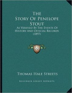The Story Of Penelope Stout: As Verified By The Events Of History And Official Records (1897): Thomas Hale Streets: 9781167151224: Amazon.com: Books
