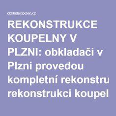 REKONSTRUKCE KOUPELNY V PLZNI: obkladači v Plzni provedou kompletní rekonstrukci koupelny v Plzni i v okolí Plzně. Obložení van a umyvadel, toalet a sprchových koutů.