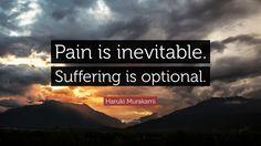 """Haruki Murakami Quote: """"Pain is inevitable. Suffering is optional."""""""
