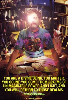 Terrence McKenna, we'll carry your message on. Infinite rest old friend. Terence Mckenna, I Love Him, My Love, Before Us, Spiritual Awakening, Awakening Quotes, Law Of Attraction, Consciousness, In This World