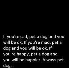 So true! When my day has been awful and the world is all wrong, my doggy and my child make it all right.