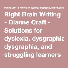 Right Brain Writing - Dianne Craft - Solutions for dyslexia, dysgraphia, and struggling learners