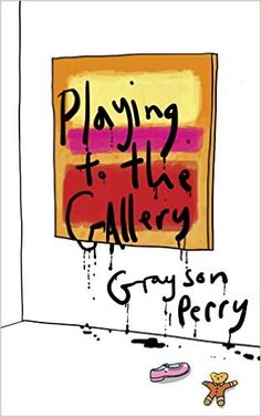 Playing to the Gallery: Helping Contemporary Art in its Struggle to Be Understood: Amazon.co.uk: Grayson Perry: 9781846148576: Books
