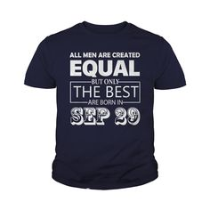 All Men Created Equal But The Best Are Born In SEPTEMBER 29 Shirt #gift #ideas #Popular #Everything #Videos #Shop #Animals #pets #Architecture #Art #Cars #motorcycles #Celebrities #DIY #crafts #Design #Education #Entertainment #Food #drink #Gardening #Geek #Hair #beauty #Health #fitness #History #Holidays #events #Home decor #Humor #Illustrations #posters #Kids #parenting #Men #Outdoors #Photography #Products #Quotes #Science #nature #Sports #Tattoos #Technology #Travel #Weddings #Women