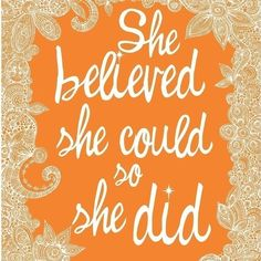 she believed she could so she did ...