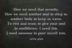 Beautiful Sylvia Plath quote about needing someone
