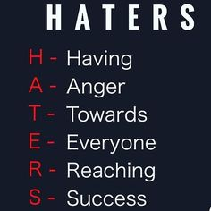 I have Haters, now, LoL!