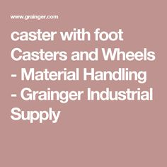 caster with foot Casters and Wheels - Material Handling - Grainger Industrial Supply