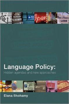 Language policy : hidden agendas and new approaches / Elana Shohamy