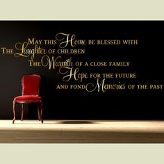 May This Home Wall Sticker / Decal  May this Home be blessed with the Laughter of children, the Warmth of a close family, Hope for the future, And fond Memories of the past