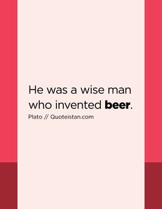 He was a wise man who invented beer. Drink Quotes, Wise Men, Inventions, Quote Of The Day, Life Quotes, Beer, Inspirational Quotes, Motivation, Quotes About Life