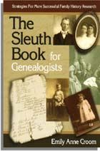 The Sleuth Book for Genealogists: Strategies for More Successful Family History Research by Emily Anne Croom: (PDF Edition)