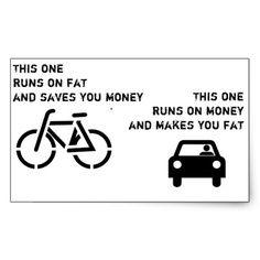 Riding vs driving. One burns fat and saves money, the other burns money and makes you fat.