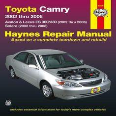 Toyota Camry: 2002 thru 2006 - Avalon & Lexus ES 300/330 (2002 thru 2006) - Solara (2002 thru 2008) (Haynes Repair Manual)