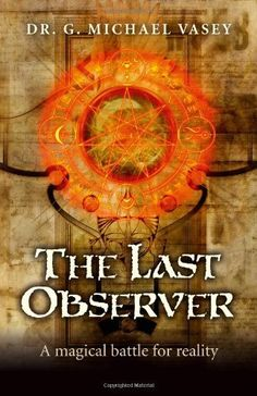 The Last Observer: A Magical Battle for Reality by G. Michael Vasey, http://www.amazon.com/dp/1782791825/ref=cm_sw_r_pi_dp_-MOLrb0XWX530