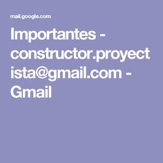 Importantes - constructor.proyectista@gmail.com - Gmail