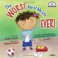 The Worst Day of My Life Ever! By Julia Cook. A Story about listening and following instructions... or not! #books