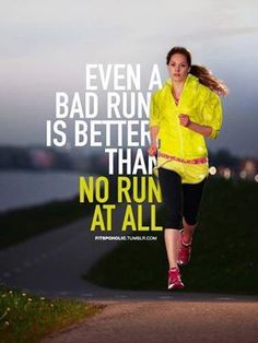 Bad run > no run.  I have to remember this, getting up and doing SOMETHING is better than doing nothing! That's why I ran this morning even though it was the last thing I wanted to do, and I felt AMAZING afterwards!