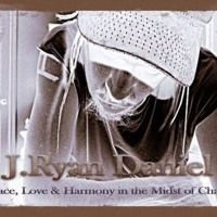 "Full Album Now Available - ""Peace, Love & Harmony in the Midst of Chaos"" - Available on ITunes by J. Ryan Daniel REPOST on SoundCloud"