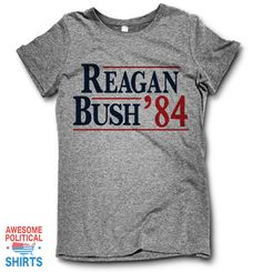 a9e356576 Reagan Bush '84 This awesome design is printed right here in the USA on a.  Awesome Political Shirts