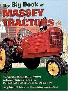 The Big Book of Massey Tractors: The Complete History of Massey-Harris and Massey Ferguson Tractors...Plus Collectibles, Sales Memorabilia, and Brochures $120.98