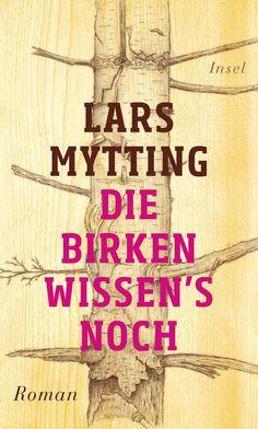 """Lars Mytting: Die Birken wissen's noch (Insel) """"Ein großes Loblied auf das Holz."""""""