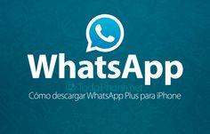 Conoce sobre Cómo descargar WhatsApp Plus para iPhone