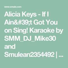 Alicia Keys - If I Ain't Got You on Sing! Karaoke by SMM_DJ_Mike30 and Smulean2354492 | Smule