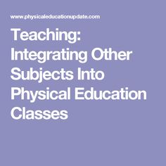 Teaching: Integrating Other Subjects Into Physical Education Classes