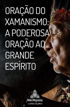 Xamanismo: Oração do xamanismo para o grande Espírito invocando graças, bondade e sabedoria a todos os seres. Veja como rezar.