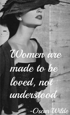 Women were made to be loved, not understood: Oscar Wilde quote Great Quotes, Quotes To Live By, Me Quotes, Inspirational Quotes, Wild Quotes, Qoutes, 2pac Quotes, Change Quotes, People Quotes