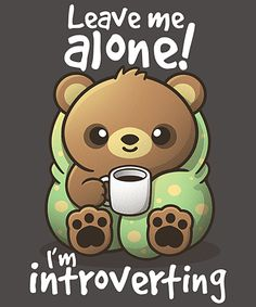 Introvert bear from Qwertee Cute Animal Quotes, Animal Memes, Cute Quotes, Cute Cartoon Drawings, Cute Animal Drawings, Cartoon Mignon, Cartoon Brain, Today Cartoon, Penguin Cartoon